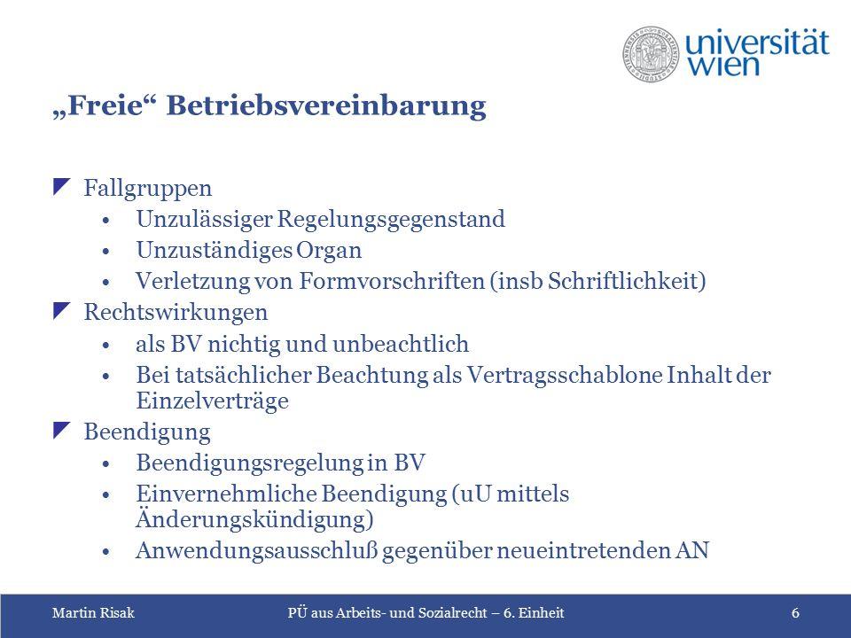 """Martin RisakPÜ aus Arbeits- und Sozialrecht – 6. Einheit6 """"Freie"""" Betriebsvereinbarung  Fallgruppen Unzulässiger Regelungsgegenstand Unzuständiges Or"""