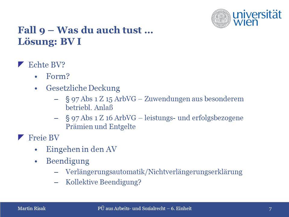 Martin RisakPÜ aus Arbeits- und Sozialrecht – 6. Einheit7 Fall 9 – Was du auch tust … Lösung: BV I  Echte BV? Form? Gesetzliche Deckung – § 97 Abs 1