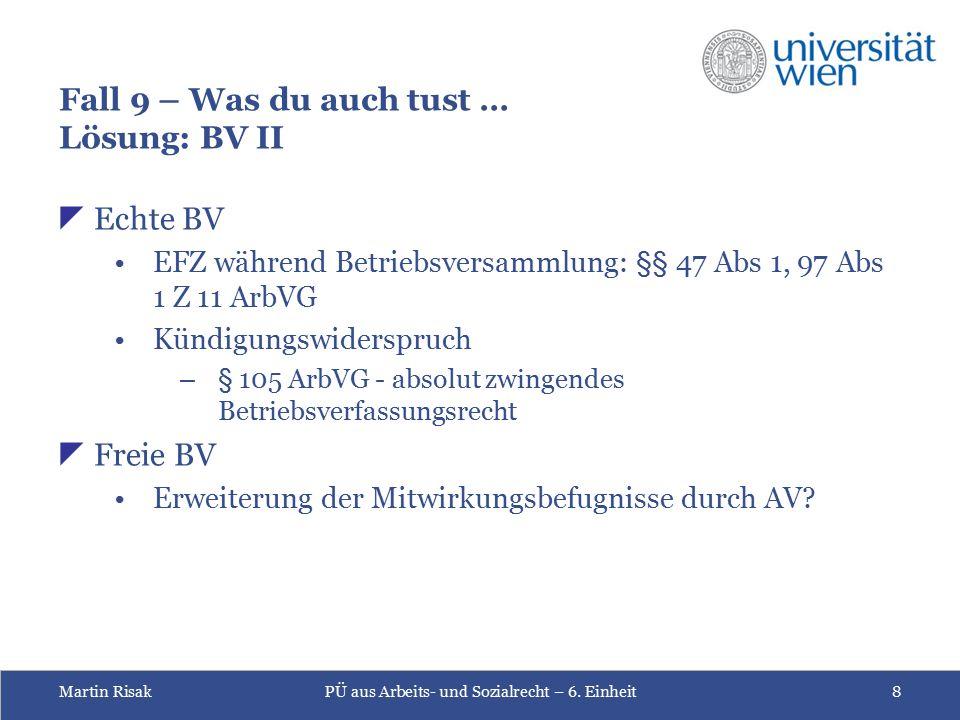 Martin RisakPÜ aus Arbeits- und Sozialrecht – 6. Einheit8 Fall 9 – Was du auch tust … Lösung: BV II  Echte BV EFZ während Betriebsversammlung: §§ 47