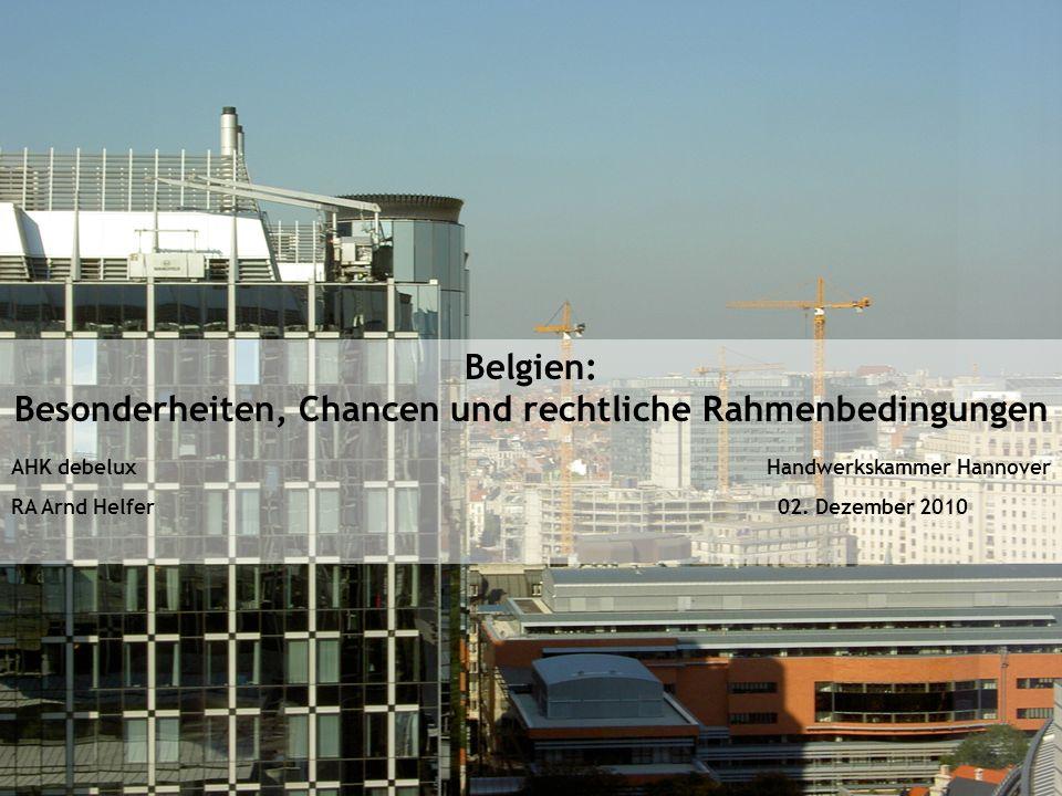 Belgien: Besonderheiten, Chancen und rechtliche Rahmenbedingungen AHK debelux Handwerkskammer Hannover RA Arnd Helfer 02.