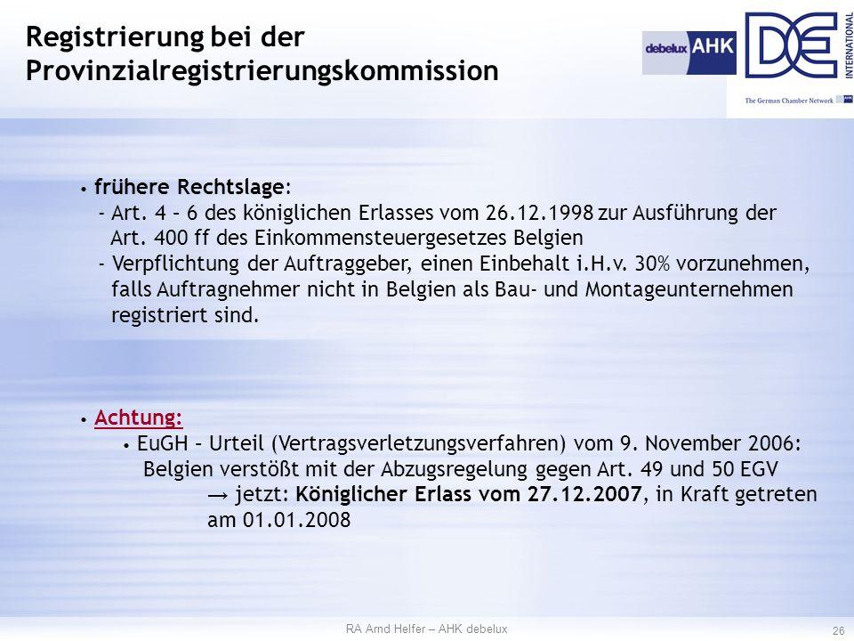 RA Arnd Helfer – AHK debelux 26 Registrierung bei der Provinzialregistrierungskommission frühere Rechtslage: - Art.