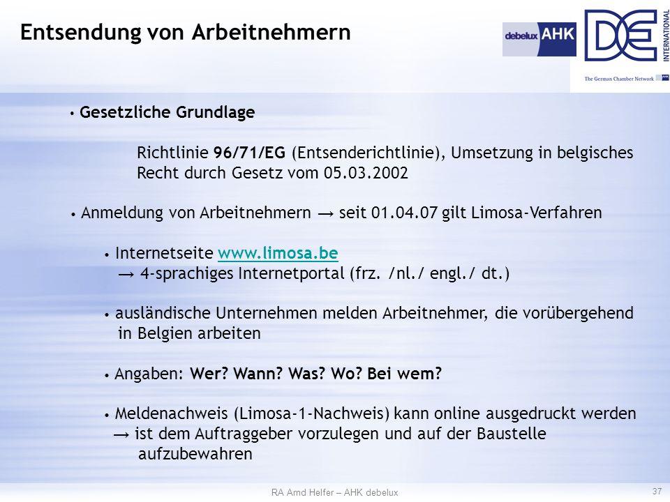 Gesetzliche Grundlage Richtlinie 96/71/EG (Entsenderichtlinie), Umsetzung in belgisches Recht durch Gesetz vom 05.03.2002 Anmeldung von Arbeitnehmern → seit 01.04.07 gilt Limosa-Verfahren Internetseite www.limosa.bewww.limosa.be → 4-sprachiges Internetportal (frz.