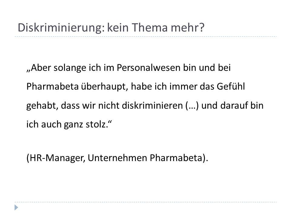"""Diskriminierung: kein Thema mehr? """"Aber solange ich im Personalwesen bin und bei Pharmabeta überhaupt, habe ich immer das Gefühl gehabt, dass wir nich"""