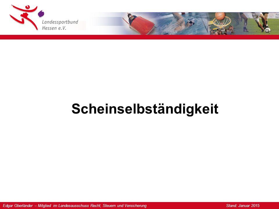 Edgar Oberländer – Mitglied im Landesausschuss Recht, Steuern und Versicherung Stand: Januar 2015 Scheinselbständigkeit