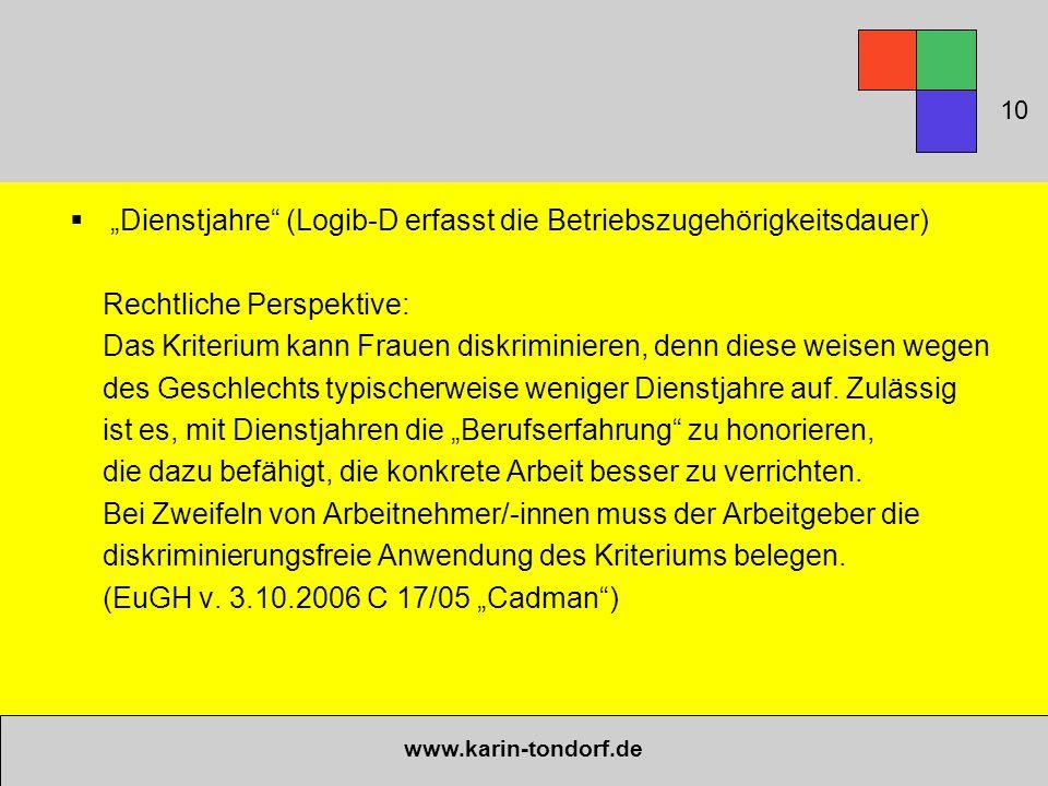 """ """"Dienstjahre"""" (Logib-D erfasst die Betriebszugehörigkeitsdauer) Rechtliche Perspektive: Das Kriterium kann Frauen diskriminieren, denn diese weisen"""