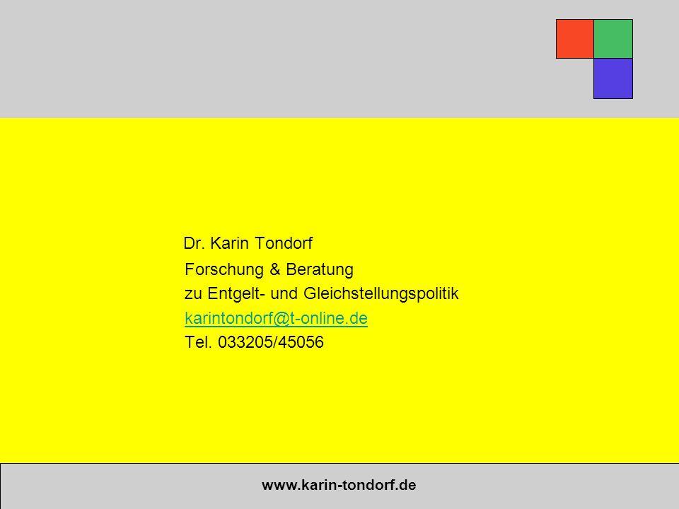 Dr. Karin Tondorf Forschung & Beratung zu Entgelt- und Gleichstellungspolitik karintondorf@t-online.de Tel. 033205/45056 www.karin-tondorf.de