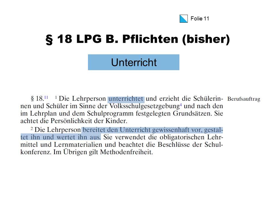 Folie 11 § 18 LPG B. Pflichten (bisher) Unterricht