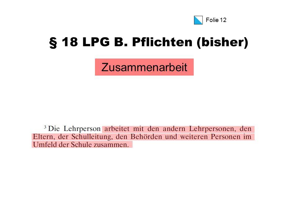 Folie 12 § 18 LPG B. Pflichten (bisher) Zusammenarbeit