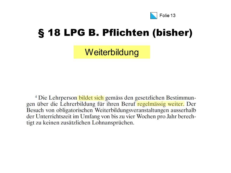 Folie 13 § 18 LPG B. Pflichten (bisher) Weiterbildung