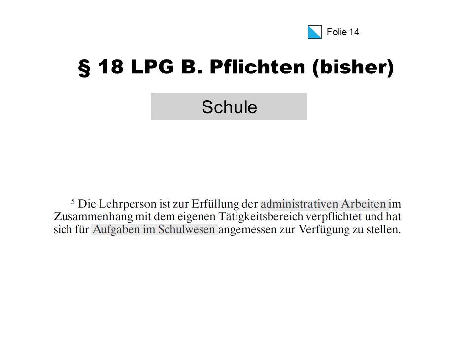 Folie 14 § 18 LPG B. Pflichten (bisher) Schule