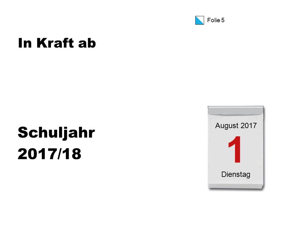 Folie 5 In Kraft ab Schuljahr 2017/18 1 Dienstag August 2017
