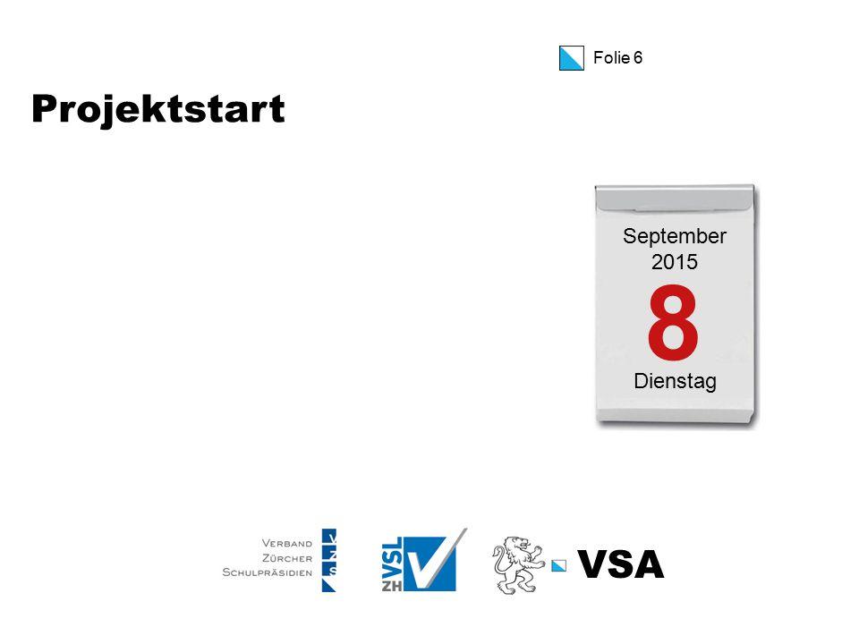 Folie 6 Projektstart September 2015 Dienstag 8 VSA