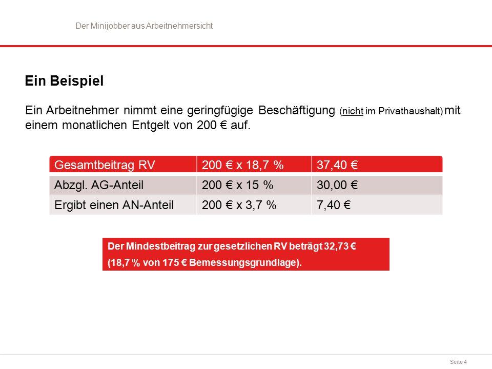Seite 4 Ein Beispiel Ein Arbeitnehmer nimmt eine geringfügige Beschäftigung (nicht im Privathaushalt) mit einem monatlichen Entgelt von 200 € auf. Der