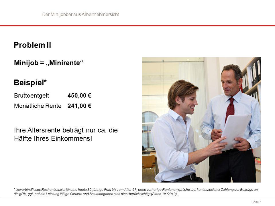"""Seite 7 Problem II Minijob = """"Minirente"""" Beispiel* Bruttoentgelt Monatliche Rente 450,00 € 241,00 € * Unverbindliches Rechenbeispiel für eine heute 35"""