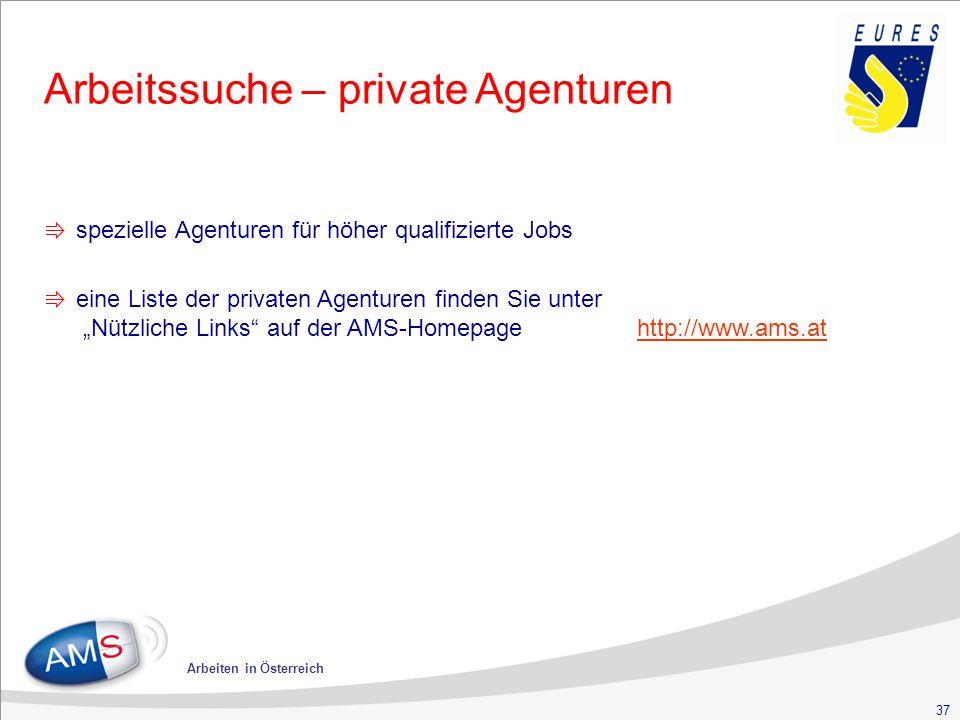 """37 Arbeiten in Österreich ⇛ spezielle Agenturen für höher qualifizierte Jobs ⇛ eine Liste der privaten Agenturen finden Sie unter """"Nützliche Links auf der AMS-Homepage http://www.ams.at Arbeitssuche – private Agenturen"""