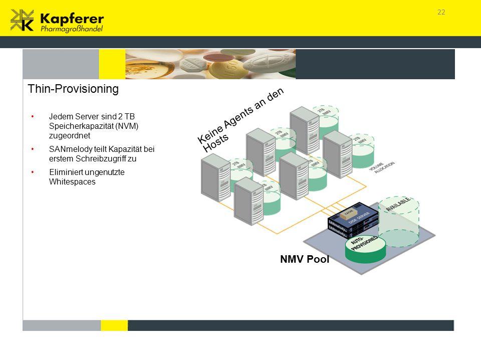 22 Thin-Provisioning Jedem Server sind 2 TB Speicherkapazität (NVM) zugeordnet SANmelody teilt Kapazität bei erstem Schreibzugriff zu Eliminiert ungenutzte Whitespaces Keine Agents an den Hosts NMV Pool Keine Fehlzuteilung von Speicherressourcen!