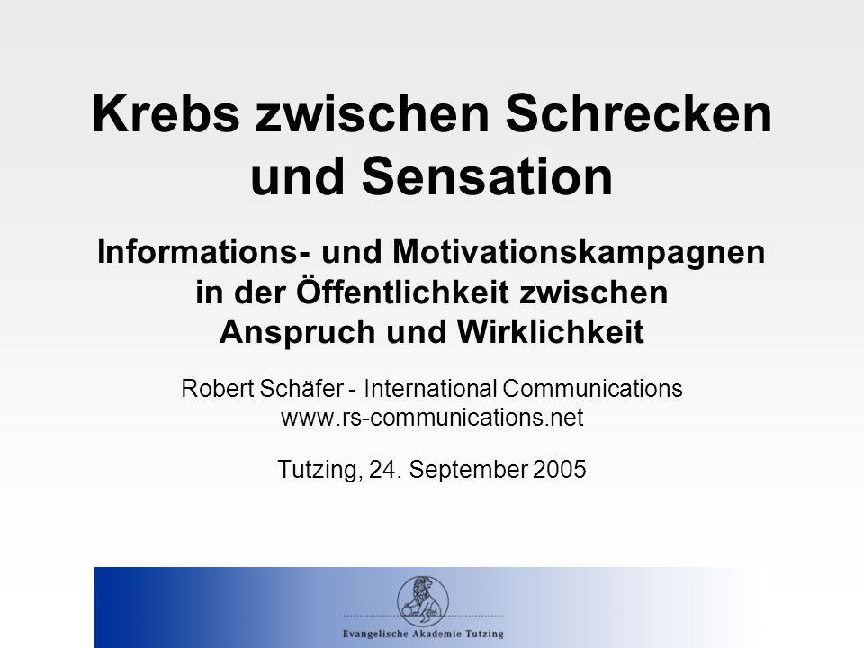 Krebs zwischen Schrecken und Sensation Informations- und Motivationskampagnen in der Öffentlichkeit zwischen Anspruch und Wirklichkeit Robert Schäfer