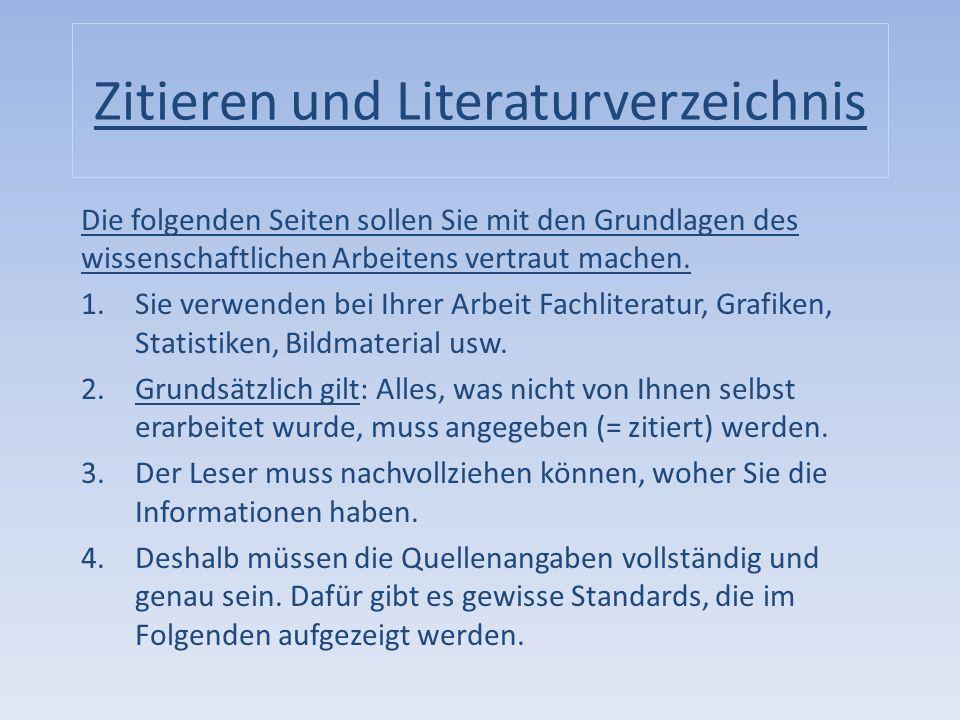 Zitieren und Literaturverzeichnis Die folgenden Seiten sollen Sie mit den Grundlagen des wissenschaftlichen Arbeitens vertraut machen. 1.Sie verwenden