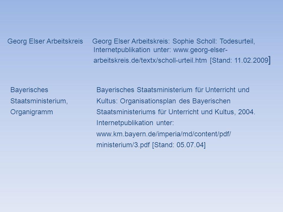 Georg Elser ArbeitskreisGeorg Elser Arbeitskreis: Sophie Scholl: Todesurteil, Internetpublikation unter: www.georg-elser- arbeitskreis.de/textx/scholl