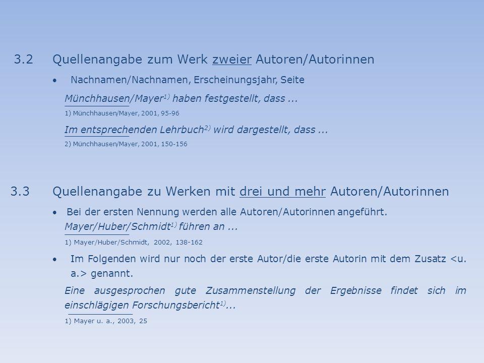 3.2Quellenangabe zum Werk zweier Autoren/Autorinnen Nachnamen/Nachnamen, Erscheinungsjahr, Seite Münchhausen/Mayer 1) haben festgestellt, dass... 1)