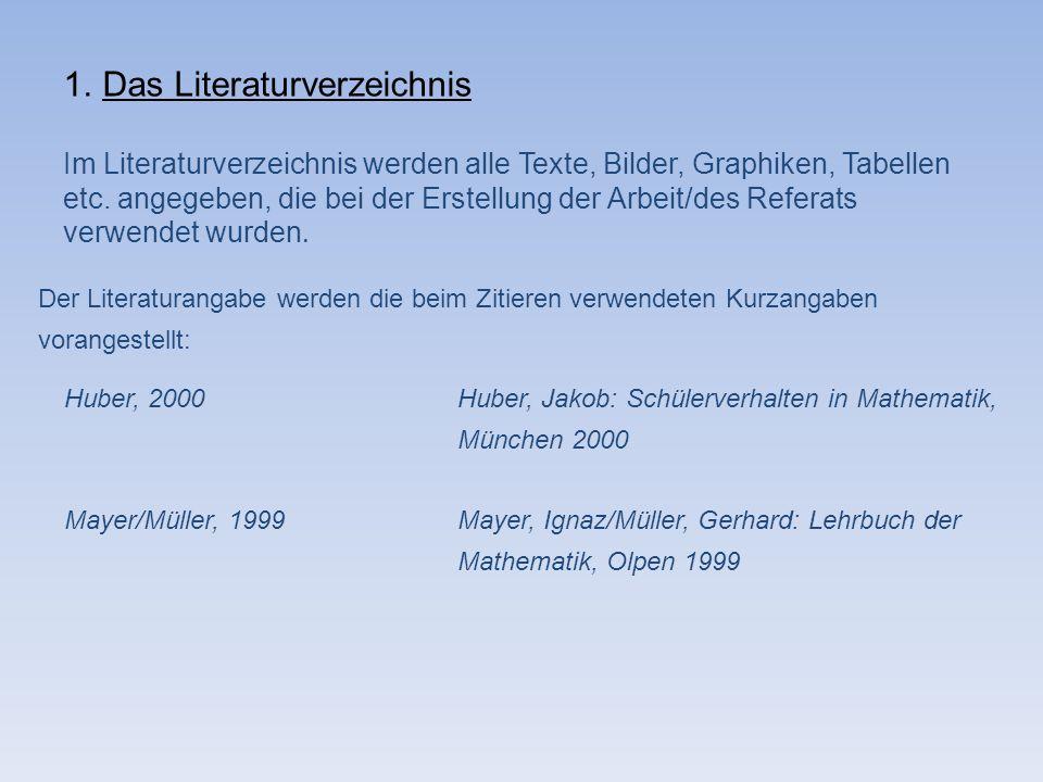 1.Das Literaturverzeichnis Im Literaturverzeichnis werden alle Texte, Bilder, Graphiken, Tabellen etc. angegeben, die bei der Erstellung der Arbeit/de