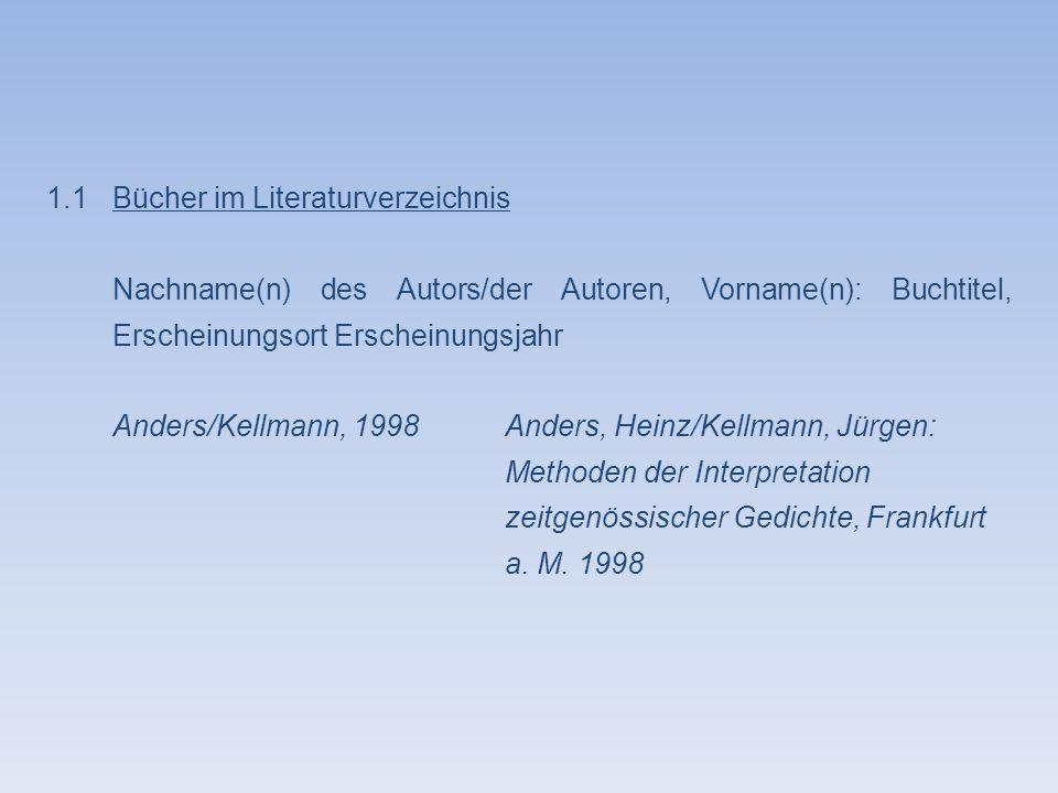 1.1 Bücher im Literaturverzeichnis Nachname(n) des Autors/der Autoren, Vorname(n): Buchtitel, Erscheinungsort Erscheinungsjahr Anders/Kellmann, 1998An