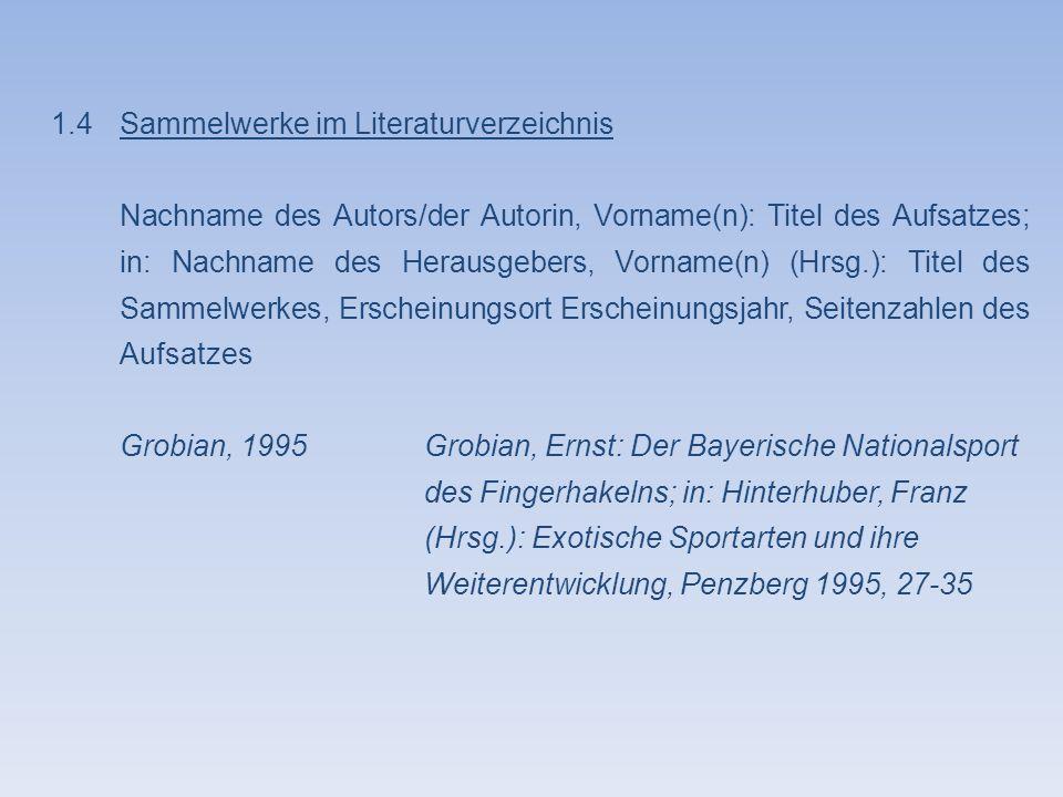 1.4Sammelwerke im Literaturverzeichnis Nachname des Autors/der Autorin, Vorname(n): Titel des Aufsatzes; in: Nachname des Herausgebers, Vorname(n) (Hr