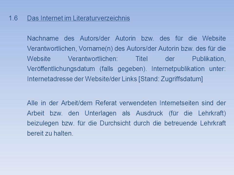 1.6Das Internet im Literaturverzeichnis Nachname des Autors/der Autorin bzw. des für die Website Verantwortlichen, Vorname(n) des Autors/der Autorin b