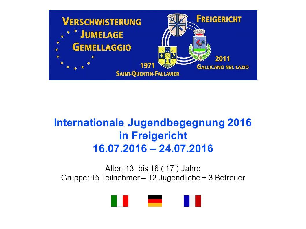 Internationale Jugendbegegnung 2016 in Freigericht 16.07.2016 – 24.07.2016 Alter: 13 bis 16 ( 17 ) Jahre Gruppe: 15 Teilnehmer – 12 Jugendliche + 3 Betreuer