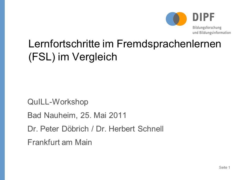 Seite 1 Lernfortschritte im Fremdsprachenlernen (FSL) im Vergleich QuILL-Workshop Bad Nauheim, 25.