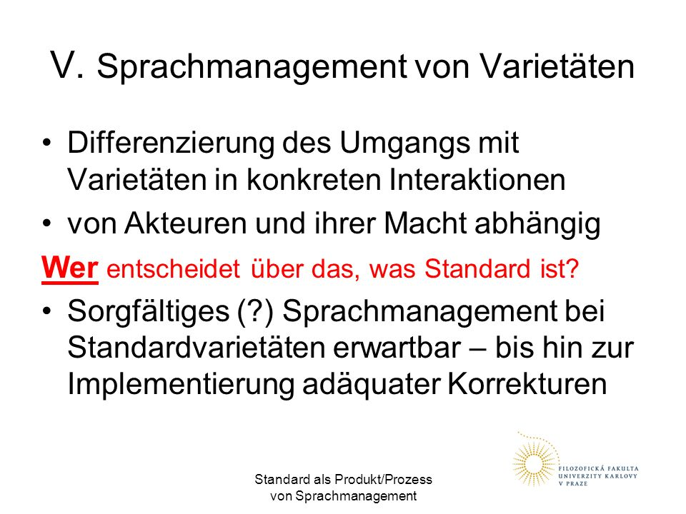 Standard als Produkt/Prozess von Sprachmanagement V. Sprachmanagement von Varietäten Differenzierung des Umgangs mit Varietäten in konkreten Interakti