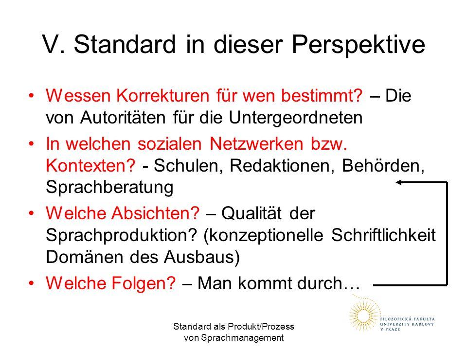 Standard als Produkt/Prozess von Sprachmanagement V. Standard in dieser Perspektive Wessen Korrekturen für wen bestimmt? – Die von Autoritäten für die