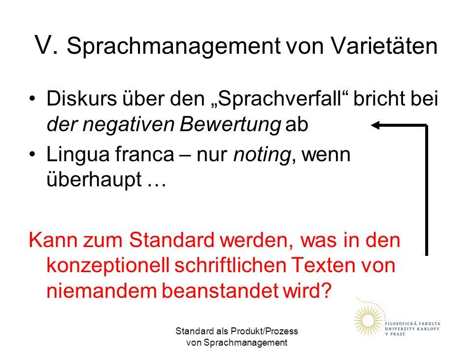 """Standard als Produkt/Prozess von Sprachmanagement V. Sprachmanagement von Varietäten Diskurs über den """"Sprachverfall"""" bricht bei der negativen Bewertu"""