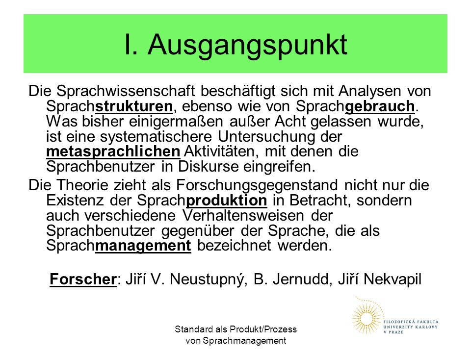 Standard als Produkt/Prozess von Sprachmanagement I. Ausgangspunkt Die Sprachwissenschaft beschäftigt sich mit Analysen von Sprachstrukturen, ebenso w