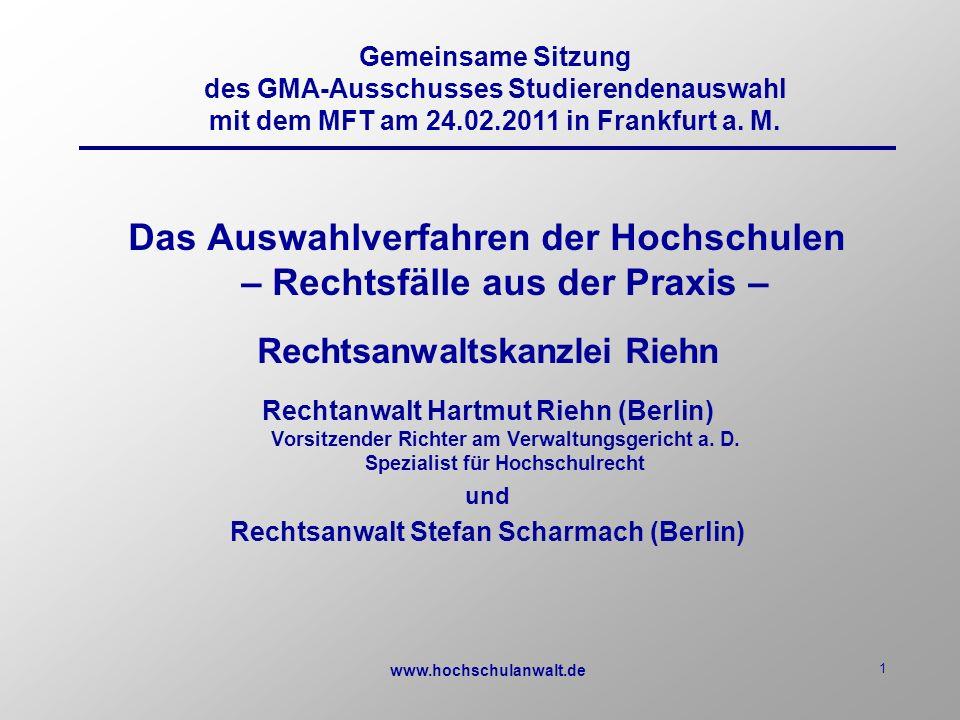 www.hochschulanwalt.de 1 Das Auswahlverfahren der Hochschulen – Rechtsfälle aus der Praxis – Rechtsanwaltskanzlei Riehn Rechtanwalt Hartmut Riehn (Berlin) Vorsitzender Richter am Verwaltungsgericht a.