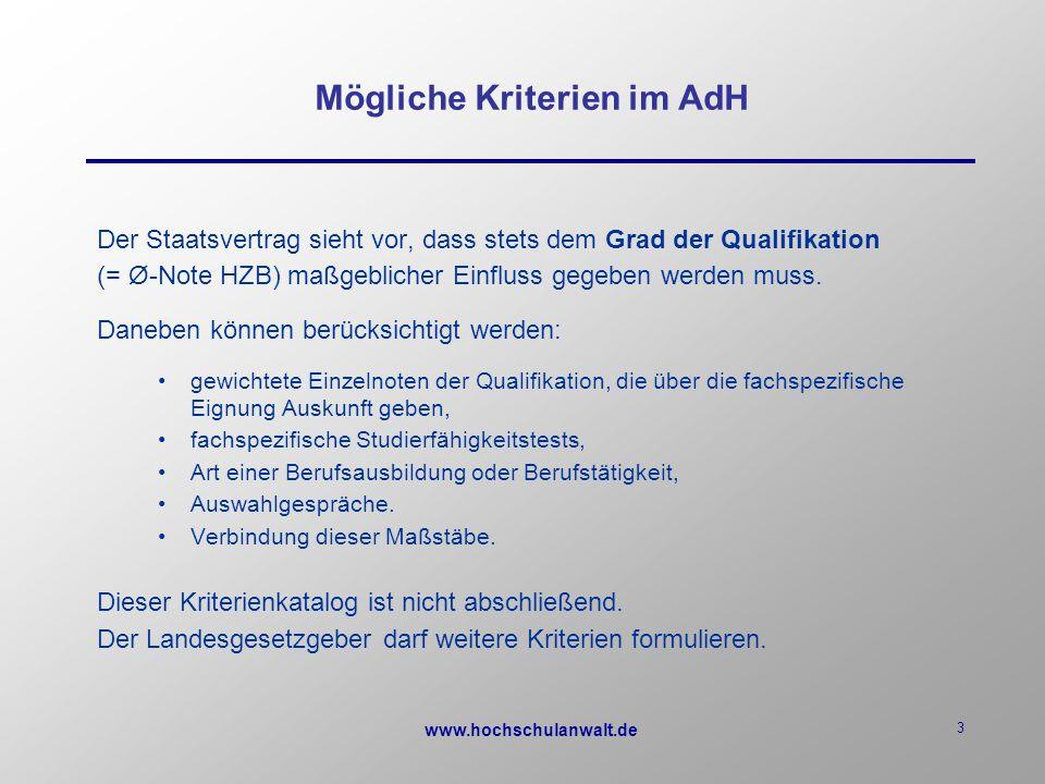 www.hochschulanwalt.de 3 Mögliche Kriterien im AdH Der Staatsvertrag sieht vor, dass stets dem Grad der Qualifikation (= Ø-Note HZB) maßgeblicher Einfluss gegeben werden muss.