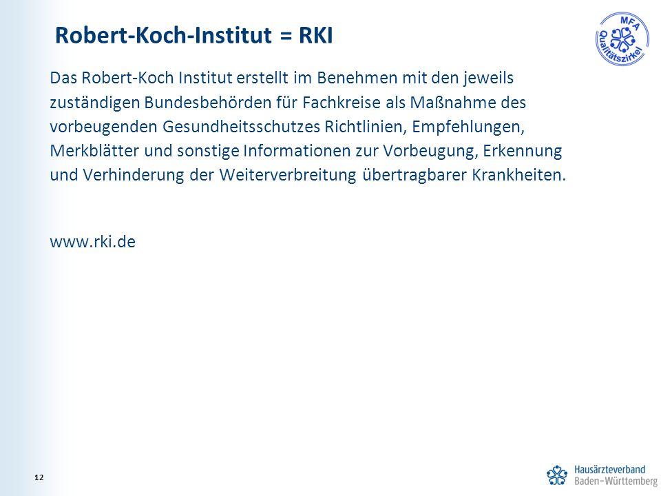 Das Robert-Koch Institut erstellt im Benehmen mit den jeweils zuständigen Bundesbehörden für Fachkreise als Maßnahme des vorbeugenden Gesundheitsschut