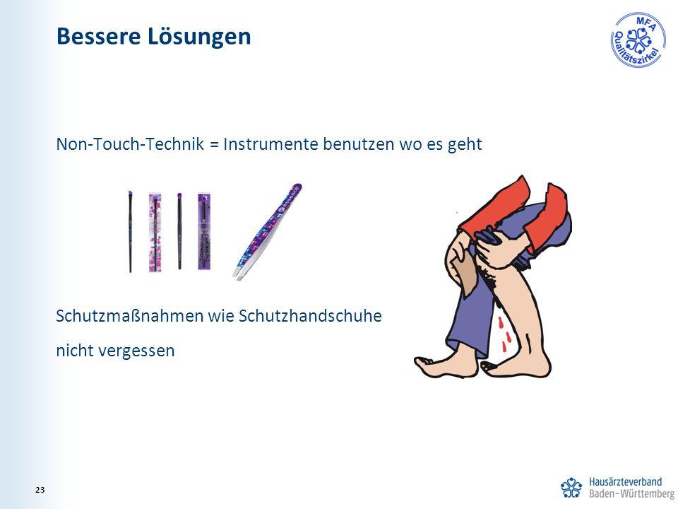 Non-Touch-Technik = Instrumente benutzen wo es geht Schutzmaßnahmen wie Schutzhandschuhe nicht vergessen Bessere Lösungen 23