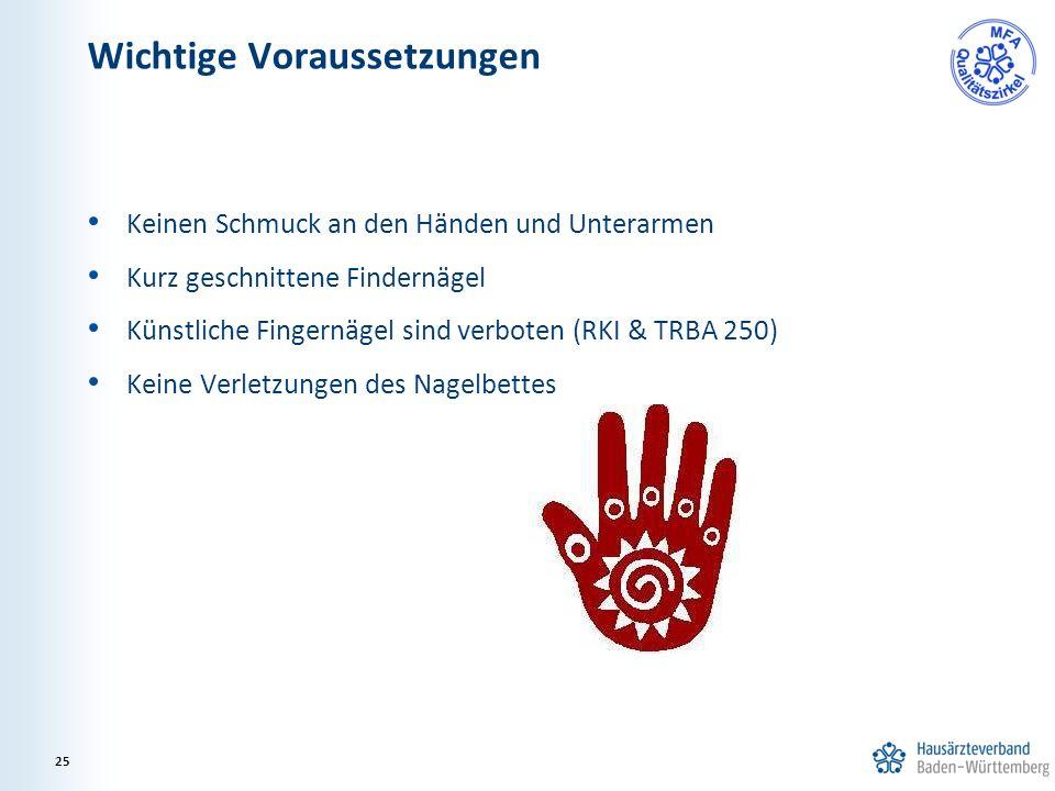 Keinen Schmuck an den Händen und Unterarmen Kurz geschnittene Findernägel Künstliche Fingernägel sind verboten (RKI & TRBA 250) Keine Verletzungen des