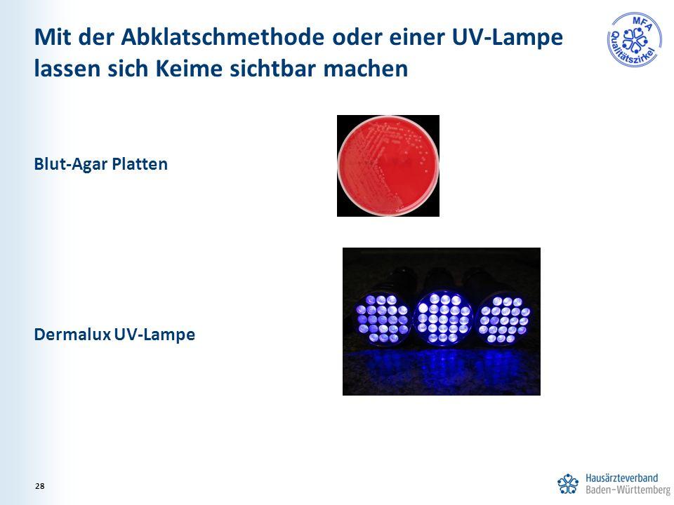 Mit der Abklatschmethode oder einer UV-Lampe lassen sich Keime sichtbar machen Blut-Agar Platten Dermalux UV-Lampe 28