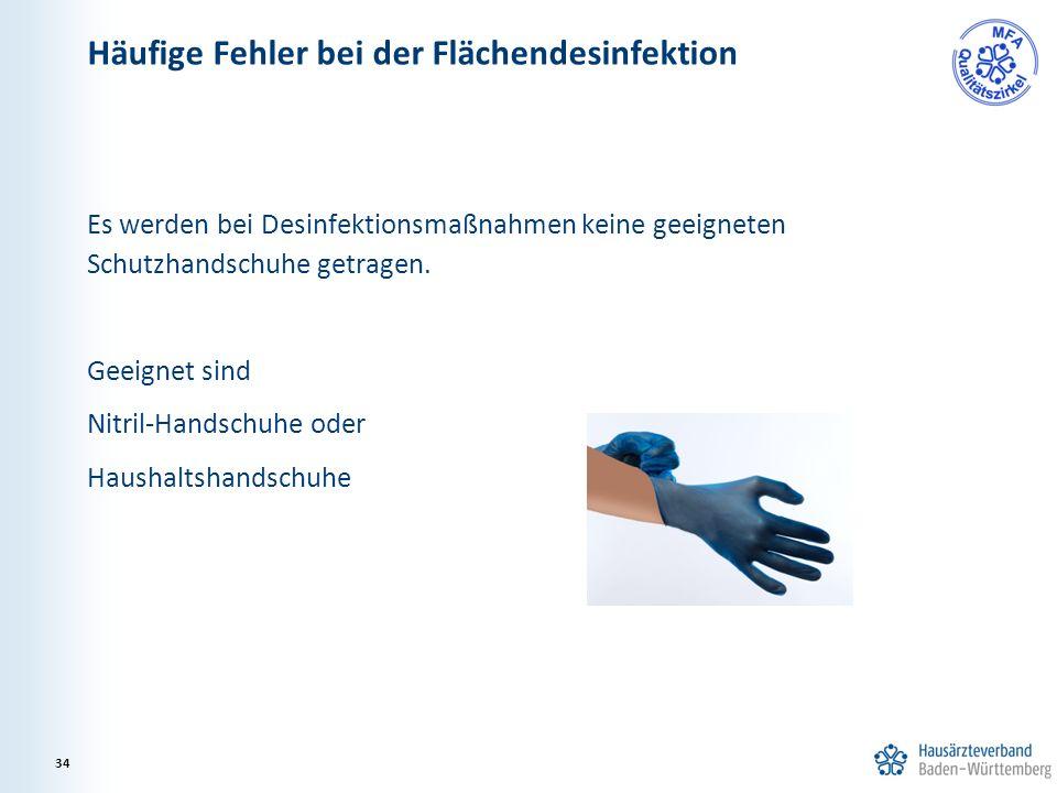 Es werden bei Desinfektionsmaßnahmen keine geeigneten Schutzhandschuhe getragen. Geeignet sind Nitril-Handschuhe oder Haushaltshandschuhe Häufige Fehl