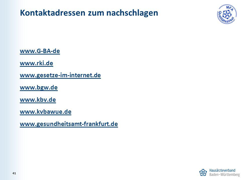 Kontaktadressen zum nachschlagen www.G-BA-de www.rki.de www.gesetze-im-internet.de www.bgw.de www.kbv.de www.kvbawue.de www.gesundheitsamt-frankfurt.d