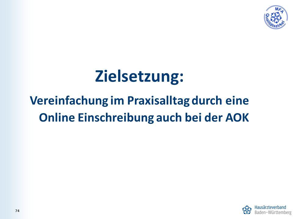 Zielsetzung: Vereinfachung im Praxisalltag durch eine Online Einschreibung auch bei der AOK 74