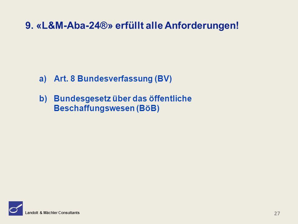 Landolt & Mächler Consultants 27 9. «L&M-Aba-24®» erfüllt alle Anforderungen! a)Art. 8 Bundesverfassung (BV) b) Bundesgesetz über das öffentliche Besc