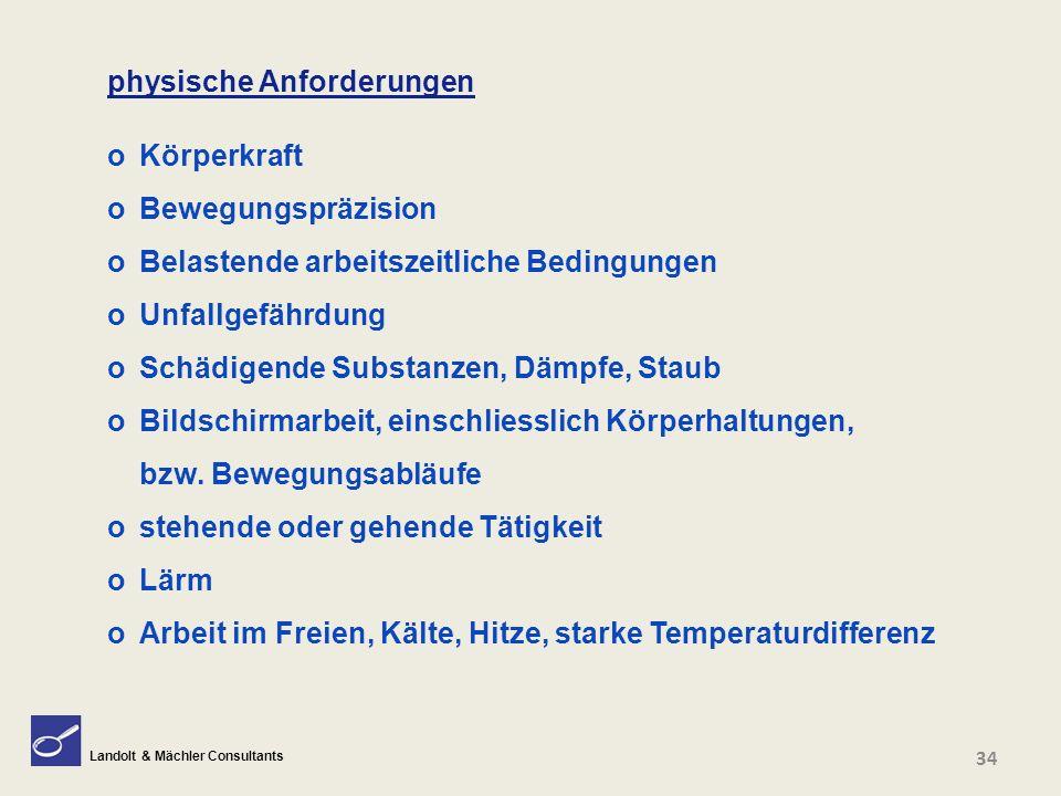 Landolt & Mächler Consultants physische Anforderungen o Körperkraft o Bewegungspräzision o Belastende arbeitszeitliche Bedingungen o Unfallgefährdung