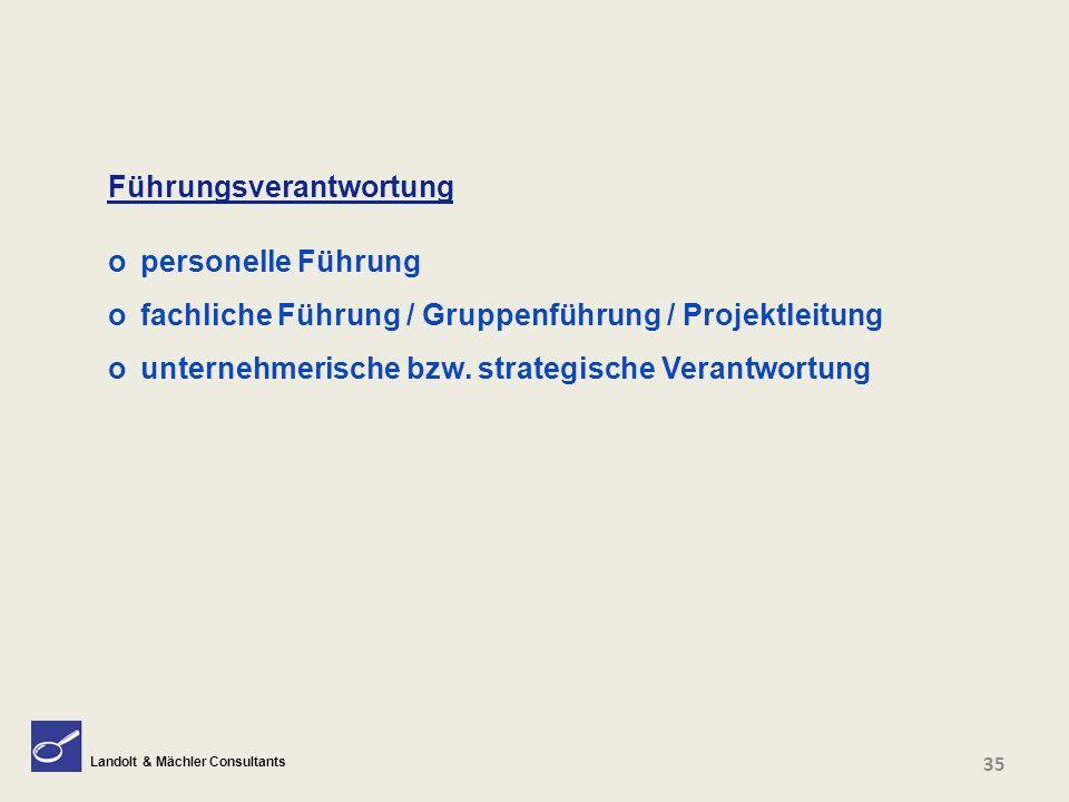 Landolt & Mächler Consultants Führungsverantwortung o personelle Führung o fachliche Führung / Gruppenführung / Projektleitung o unternehmerische bzw.