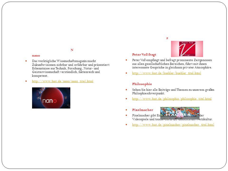 N nano Das werktägliche Wissenschaftsmagazin macht Zukunftsvisionen sichtbar und erfahrbar und präsentiert Erkenntnisse aus Technik, Forschung, Natur-