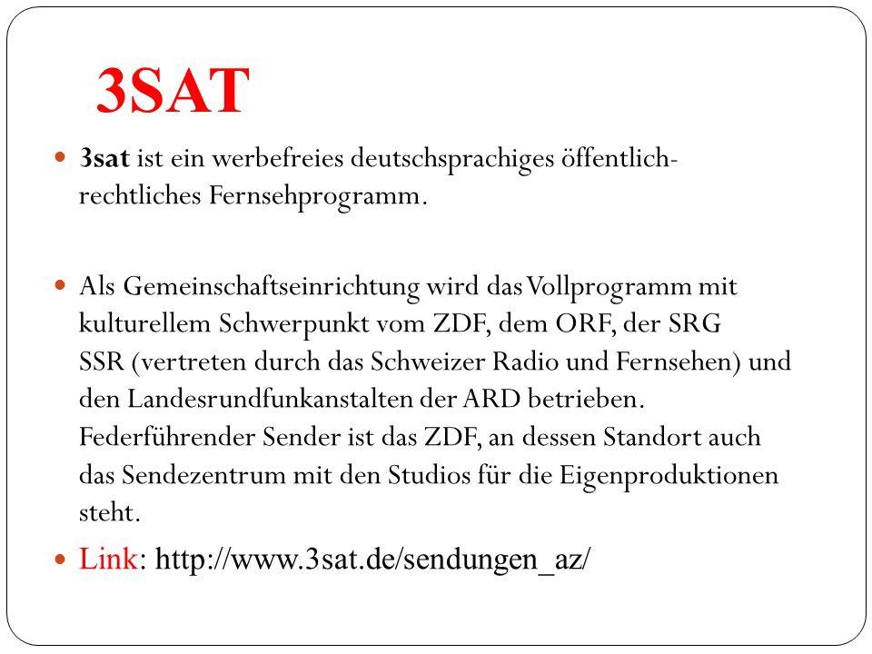 3SAT 3sat ist ein werbefreies deutschsprachiges öffentlich- rechtliches Fernsehprogramm. Als Gemeinschaftseinrichtung wird das Vollprogramm mit kultur
