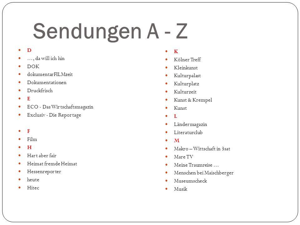 Sendungen A - Z D..., da will ich hin DOK dokumentarFILMzeit Dokumentationen Druckfrisch E ECO - Das Wirtschaftsmagazin Exclusiv - Die Reportage F Fil