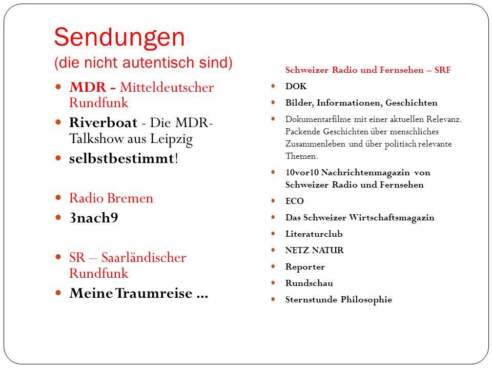 Sendungen (die nicht autentisch sind) MDR - Mitteldeutscher Rundfunk Riverboat - Die MDR- Talkshow aus Leipzig selbstbestimmt! Radio Bremen 3nach9 SR